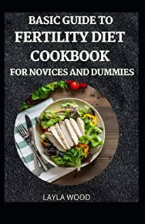 Basic Guide To Fertility Diet Cookbook For Novices And Dummies
