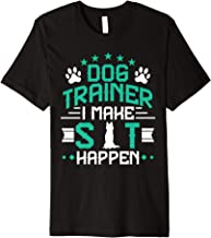 Funny Dog Trainer Make Sit Happen Thank You Gift Training Premium T-Shirt