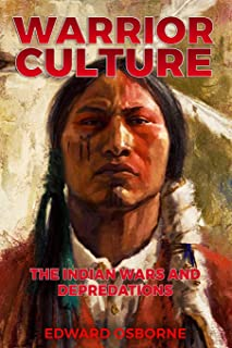 Warrior Culture Vol. 1: The Indian Wars And Depredations (Volume 1)