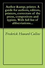 Author & printer. A guide for authors, editors, printers, correctors of the press, compositors and typists. With full list of abbreviations...