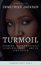 Turmoil: Through Insurmountable Circumstances…She Is Vindicated (Thompson Family Book 2)