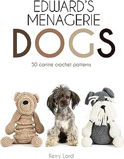 Edward's Menagerie: Dogs: 50 canine crochet patterns