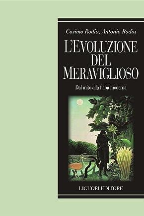 L'evoluzione del meraviglioso: Dal mito alla fiaba moderna  Prefazione di Hervé A. Cavallera  Postfazione di Angelo Nobile