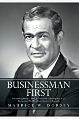 Businessman First: Remembering Henry G. Parks, Jr. 1916-1989 Capturing the Life of a Businessman Who Hardcover