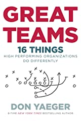 Great Teams: 16 Things High Performing Organizations Do Differently Kindle Edition