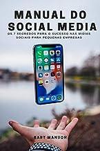 Manual do Social Media: Os 7 segredos para o sucesso nas mídias sociais  para pequenas empresas