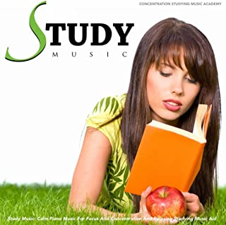 Study Music: Calm Piano Music for Focus and Concentration and Relaxing Studying Music Aid