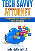 Tech Savvy Attorney: Starting a Law Practice in the Virtual and Mobile Technology Age