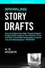 Sparkling Story Drafts: How to Outline Your Way Toward Cleaner Rough Drafts, Reduce Your Revision Time, and Get a First-Ra...