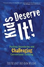 Kids Deserve It!: Pushing Boundaries and Challenging Conventional Thinking