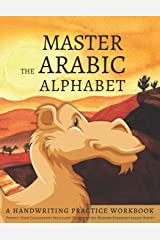 Master the Arabic Alphabet, A Handwriting Practice Workbook: Perfect Your Calligraphy Skills and Dominate the Modern Standard Arabic Script Paperback