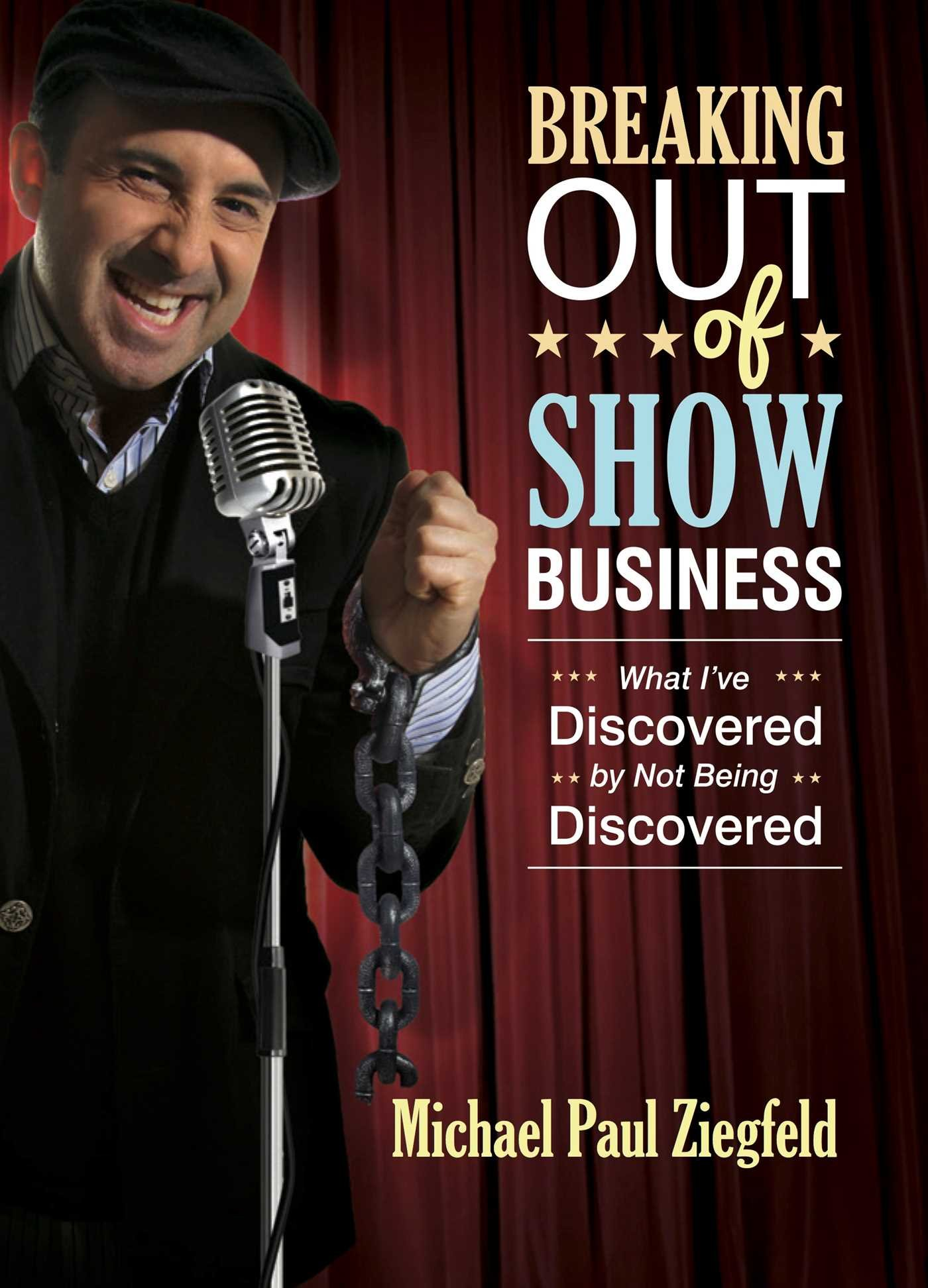 Download Breaking Out Of Show Business: What I've Discovered By Not Being Discovered 