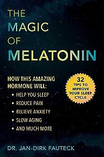 The Magic of Melatonin: How this Amazing Hormone Will Help Y