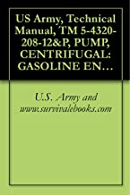 US Army, Technical Manual, TM 5-4320-208-12&P, PUMP, CENTRIFUGAL: GASOLINE ENGINE FRAME MTD; 2-INCH, 125 GPM, 50 FOOT HEAD, (MILITARY DESIGN MODEL 2-125-50-G), ... military manauals, special forces