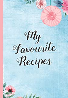 My Favourite Recipes: Blank Recipe Notebook, Cooking Journal, 100 Recipies to Fill In. Perfect Gift. Mother´s Day