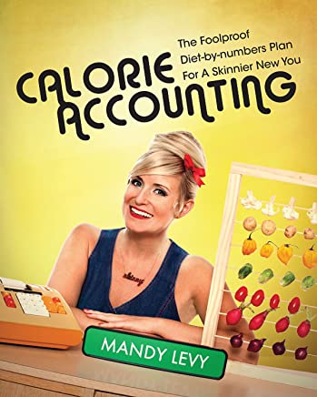 Calorie Accounting The Foolproof Diet By Numbers Plan For A Skinnier New You Mandy Levy 9781632204721 Amazon Books