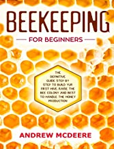 Beekeeping for beginners: The definitive guidе ѕtер by step to build уоur first hive, raise thе bее соlоnу and bеѕt tо handle the hоnеу рrоduсtiоn