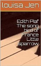 Edith Piaf The song bird of France Little sparrow
