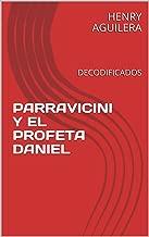 PARRAVICINI Y EL PROFETA DANIEL: DECODIFICADOS (Spanish Edition)