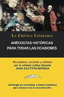 Anécdotas Históricas Para Todas Las Ocasiones, Colección La Crítica Literaria por el célebre crítico literario Juan Bautista Bergua, Ediciones Ibéricas (Spanish Edition)