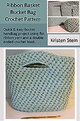 Ribbon Basket Bucket Bag Crochet Pattern : Quick & easy bucket handbag using flat ribbon yarn and a double-ended crochet hook Kindle Edition