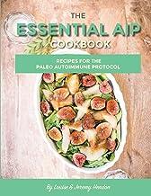 The Essential AIP Cookbook: 115+ Recipes For The Paleo Autoimmune Protocol Diet