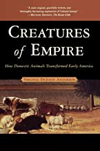 Creatures of Empire: How Domestic Animals Transformed Early America