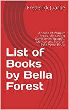 List of Books by Bella Forest: A Shade Of Vampire series, The Gender Game Series, Beautiful Monster and list of all Bella Forest Books
