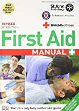 First Aid Manual: The Authorised Manual of St. John Ambulance, St. Andrew's Ambulance Association and the British Red Cross.