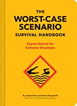 The Worst-Case Scenario Survival Handbook: Expert Advice for Extreme Situations (Survival Handbook, Wilderness Survival Gu...
