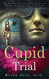 Cupid on Trial: What We Learn About Love When Loving Gets Tough