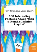 My Grandma Loves This!: 100 Interesting Factoids about Nick & Norah's Infinite Playlist