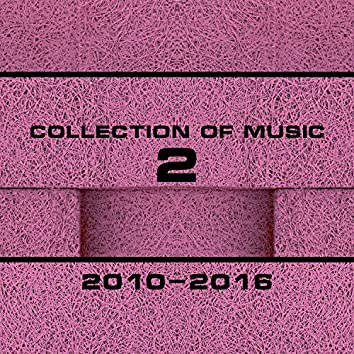 Collection Of Music 2010-2016, Vol. 2