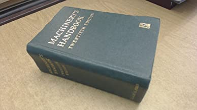 Machinery's Handbook: A Reference Book for the Mechanical Engineer, Draftsman, Toolmaker and Machinist