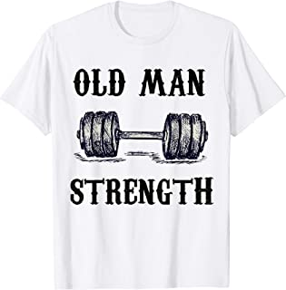 Old Man Strength Gym Shirt T-Shirt Training Shirt
