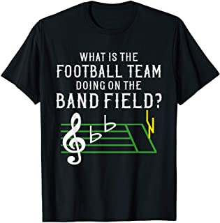 Marching Band What Is The Football Team Doing on Field Shirt
