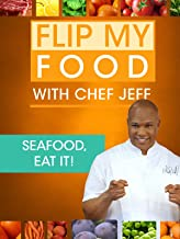 Flip My Food with Chef Jeff: Seafood, Eat it!
