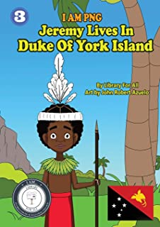 Jeremy Lives In Duke Of York Island: I Am PNG