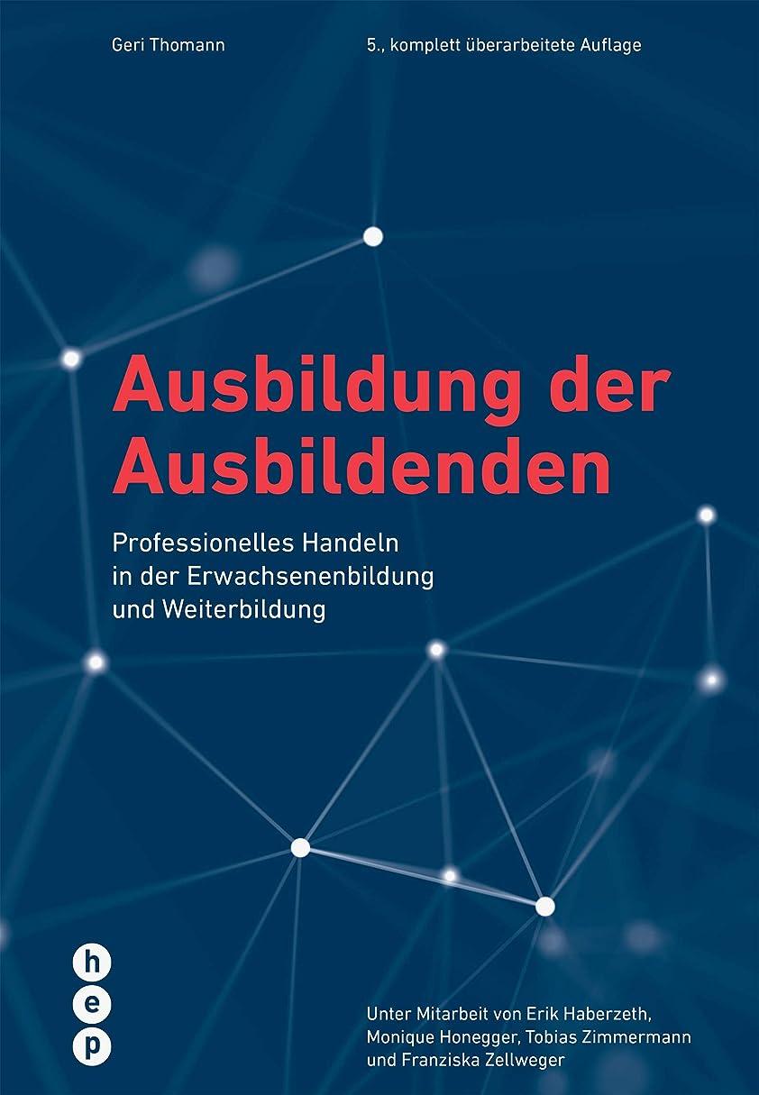 アベニュー重さ良いAusbildung der Ausbildenden (E-Book, Neuauflage): Professionelles Handeln in der Erwachsenenbildung und Weiterbildung (German Edition)