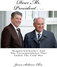 Dear Mr. President... Reagan/Gorbachev and the Correspondence that Ended the Cold War