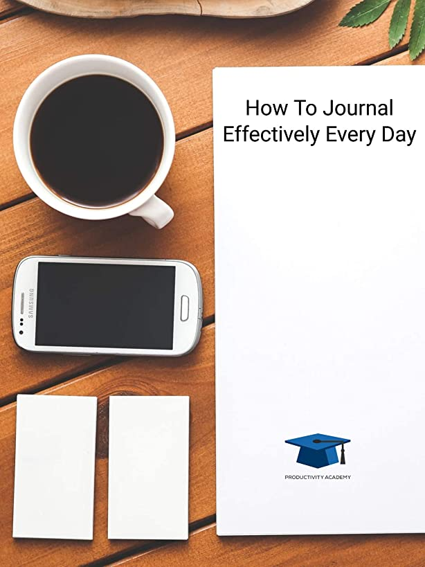 How To Journal Effectively Every Day