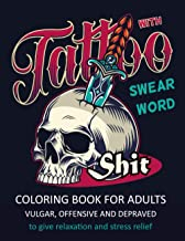 Tattoo Coloring Book for Adults with Swear Word: Vulgar, Offensive and Depraved   54 Swearing Tattoo Designs Such As Skull...