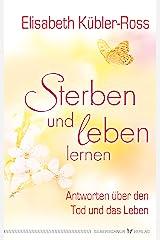 Sterben und leben lernen: Antworten über den Tod und das Leben (German Edition) eBook Kindle