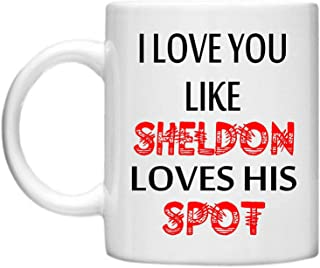 PotteLove I Love You Like Sheldon Loves His Spot Funny Coffee Mug,Personalized Add Your Custom Text and Photo White Ceramic 11 Oz Travl Coffee Tea Mugs Cups Customized Gift