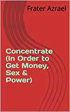Concentrate (In Order to Get Money, Sex & Power)