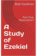 A Study of Ezekiel: Part Five, Restoration! Kindle Edition