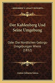 Der Kahlenberg Und Seine Umgebung: Oder Die Nordlichen Gebirgs-Umgebungen Wiens (1832)