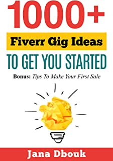 1000+ Fiverr Gig Ideas To Get You Started: Bonus: Tips To Make Your First Sale
