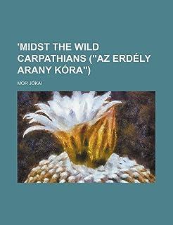 'Midst the Wild Carpathians (AZ Erdely Arany Kora)