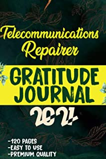 Telecommunications repairer Gratitude Journal 2021: 120 Grateful Days to start today journal to be confident, grateful and...